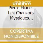 LES CHANSONS MYSTIGUES...                 cd musicale di ELIANE PIERRE