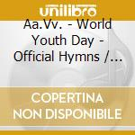 World youth day-official hymns cd musicale di Artisti Vari