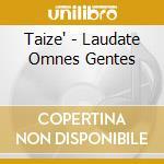 LAUDATE OMNES GENTES cd musicale di TAIZE'