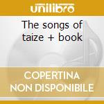 The songs of taize + book cd musicale di Taize