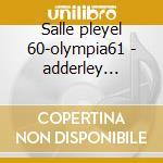 Salle pleyel 60-olympia61 - adderley cannonball cd musicale di Cannonball Adderley