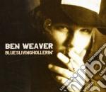 Ben Weaver - Blueslivinghollerin' cd musicale di Weaver Ben