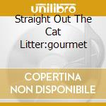 STRAIGHT OUT THE CAT LITTER:GOURMET cd musicale di CATSKILLS