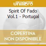 Spirit Of Fado Vol.1 - Portugal cd musicale