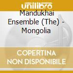 The Mandukhai Ensemble - Mongolia cd musicale di Artisti Vari