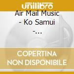 Air Mail Music - Ko Samui - Thailand  Folklore cd musicale di Air mail music