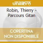 Robin, Thierry - Parcours Gitan cd musicale di Thierry Robin
