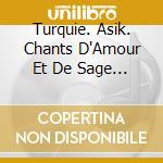 TURKEY - ASIK / ANATOLIAN SONGS OF LOVE cd musicale di Artisti Vari