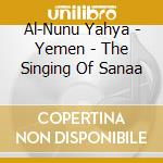 YEMEN - THE SINGING OF SANAA cd musicale di Yahya Al-nunu