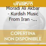 KURDISH MUSIC FROM IRAN - MYSTICAL ODES cd musicale di MORADI ALI AKBAR