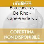 CAPE-VERDE - BATUCO FROM SANTIAGO ISLAND cd musicale di BATUCADEIRAS DE RINC