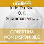 SOUTHERN INDIA - NAGASWARAM IN THE CARNA cd musicale di O.k. Subramaniam