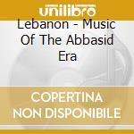LEBANON - MUSIC OF THE ABBASID ERA / THE cd musicale di Artisti Vari