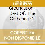 Groundation - Best Of, The Gathering Of cd musicale di GROUNDATION