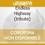 ENDLESS HIGHWAY  (TRIBUTE) cd musicale di BAND