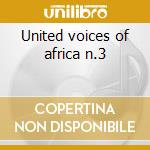 United voices of africa n.3 cd musicale