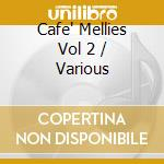 Cafe mellies vol.2 cd musicale di Artisti Vari