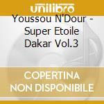 SUPER ETOILE DAKAR V.3                    cd musicale di N'DOUR YOUSSOU