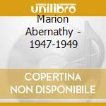 Marion Abernathy - 1947-1949 cd musicale di ABERNATHY MARION