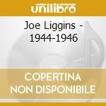 Joe Liggins - 1944-1946 cd musicale di Joe Liggins