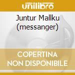 JUNTUR MALLKU (MESSANGER)                 cd musicale di LUZMILA CARPIO
