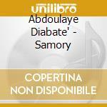 Abdoulaye Diabate' - Samory cd musicale di DIABATE' ABDOULAYE