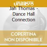 Dance hall connection cd musicale di Thomas Jah