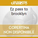 Ez pass to brooklyn cd musicale di Mina Agossi