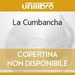 LA CUMBANCHA                              cd musicale di ORQUESTRA MARAVILLA