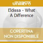 WHAT A DIFFERENCE cd musicale di ELDISSA