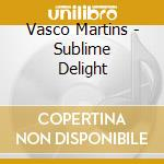 SUBLIME DELIGHT                           cd musicale di VASCO MARTINS