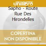 Sapho - Route Rue Des Hirondelles cd musicale di SAPHO