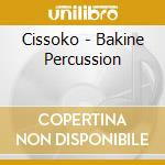 BAKINE PERCUSSION                         cd musicale di CISSOKO