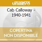 Cab Calloway - 1940-1941 cd musicale di CAB CALLOWAY