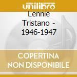 1946-1947 cd musicale di TRISTANO LENNIE