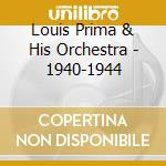 Louis Prima & His Orchestra - 1940-1944 cd musicale di PRIMA LOUIS & HIS OR
