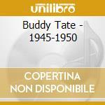 Buddy Tate - 1945-1950 cd musicale