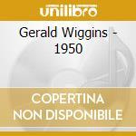 Gerald Wiggins - 1950 cd musicale di WIGGINS GERALD