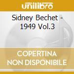 1949 VOL.3 cd musicale di BECHET SIDNEY