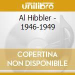 Al Hibbler - 1946-1949 cd musicale di HIBBLER AL