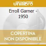 Erroll Garner - 1950 cd musicale di GARNER ERROLL