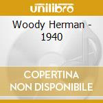 Woody Herman - 1940 cd musicale di HERMAN WOODY