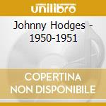 Johnny Hodges - 1950-1951 cd musicale di HODGES JOHNNY