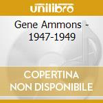 Gene Ammons - 1947-1949 cd musicale di AMMONS GENE
