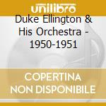 1950 - 1951 cd musicale di ELLINGTON DUKE & HIS