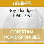 Roy Eldridge - 1950-1951 cd musicale di ELDRIGE ROY