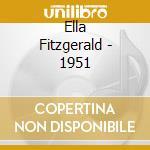 Ella Fitzgerald - 1951 cd musicale di FITZGERALD ELLA