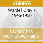 1946-1950 cd musicale di GRAY WARDELL