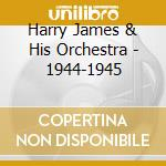 1944-1945 cd musicale di JAMES HARRY & HIS OR
