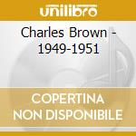 Charles Brown - 1949-1951 cd musicale di BROWN CHARLES